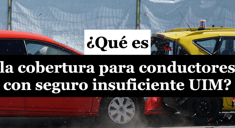 ¿Por qué es importante incluir la cobertura de conductores con seguro insuficiente (UIM) en la póliza de seguro de su vehículo?